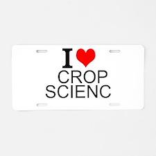 I Love Crop Science Aluminum License Plate