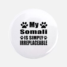 My Somali cat is simply irreplaceable Button