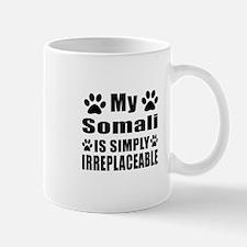 My Somali cat is simply irreplaceable Mug