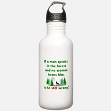 If A Man Speaks In The Forest Water Bottle