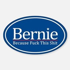 Bernie Because Fuck This Shit Decal