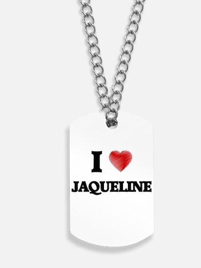 I Love Jaqueline Dog Tags