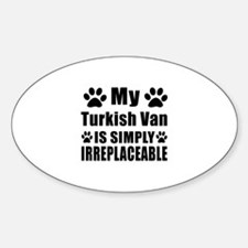 My Turkish Van cat is simply irrepl Sticker (Oval)