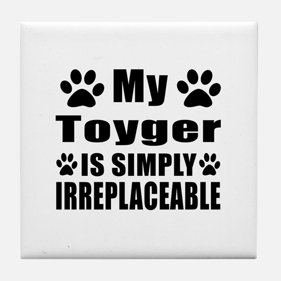 My Toyger cat is simply irreplaceable Tile Coaster