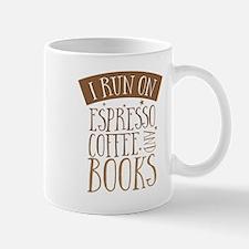I run on espresso coffee and books! Mugs