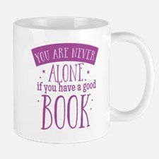 You are never alone if you have a good book Mugs