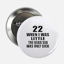 """22 When I Was Little Birthday 2.25"""" Button"""