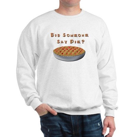Did Someone Say Pie? Sweatshirt