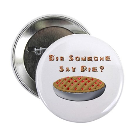 "Did Someone Say Pie? 2.25"" Button (10 pack)"
