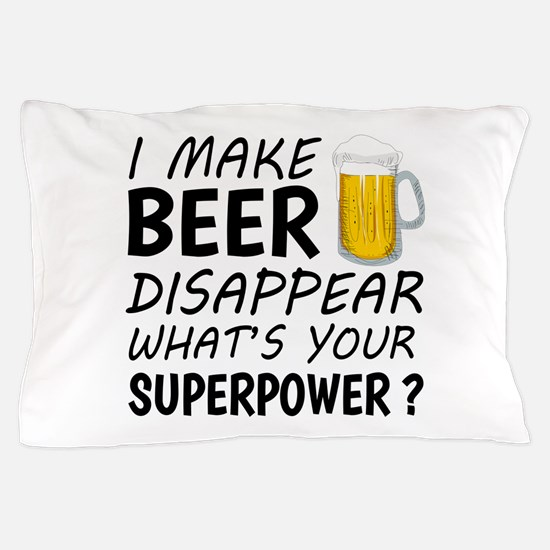 I Make Beer Disappear Pillow Case