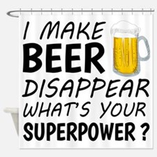 I Make Beer Disappear Shower Curtain