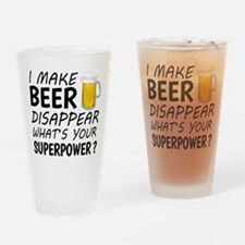 I Make Beer Disappear Drinking Glass