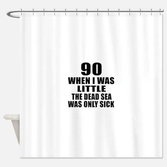 90 When I Was Little Birthday Shower Curtain