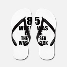 85 When I Was Little Birthday Flip Flops