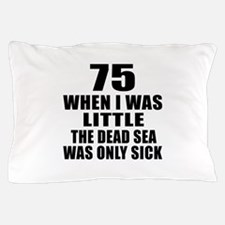75 When I Was Little Birthday Pillow Case