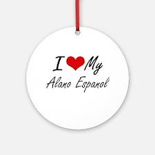 I love my Alano Espanol Round Ornament