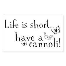 Life is short... have a cannoli! Sticker (Rectangu