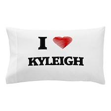 I Love Kyleigh Pillow Case