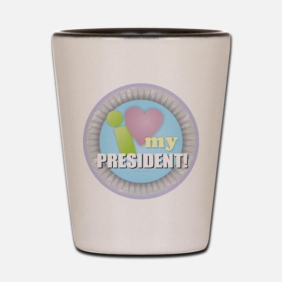 I Love My President Shot Glass