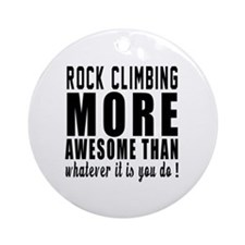 Rock Climbing More Awesome Designs Round Ornament