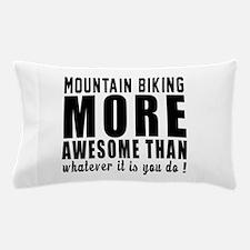 Mountain Biking More Awesome Designs Pillow Case