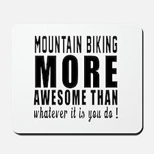 Mountain Biking More Awesome Designs Mousepad