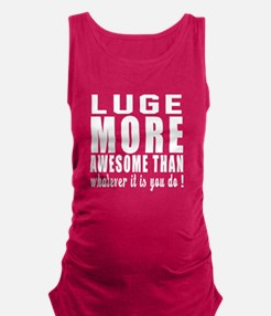 Luge More Awesome Designs Maternity Tank Top