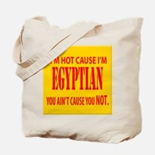 I'm hot cause i'm Egyptian Tote Bag