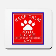 Keep Calm And Colorpoint Shorthair Cat Mousepad