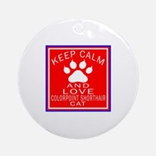 Keep Calm And Colorpoint Shorthair Round Ornament