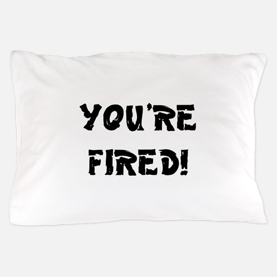 YOURE FIRED! Pillow Case