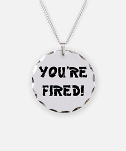 YOURE FIRED! Necklace
