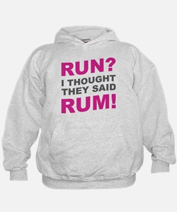 Run? I thought they said Rum! Hoodie