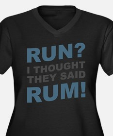 Run? I thought they said Rum! Plus Size T-Shirt