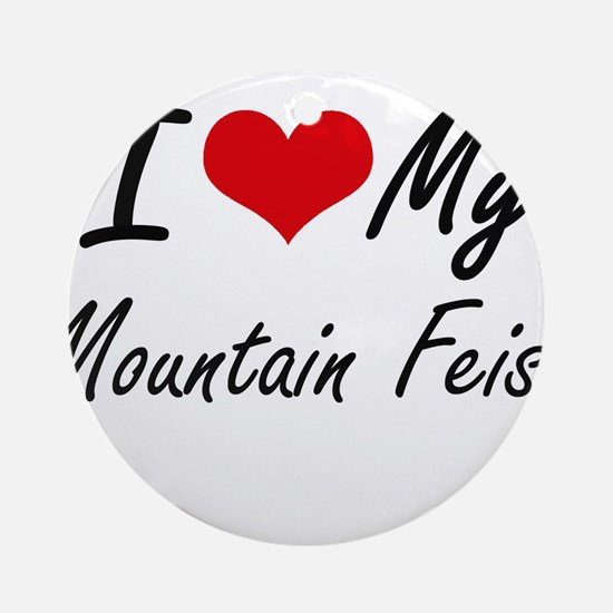 I love my Mountain Feist Round Ornament