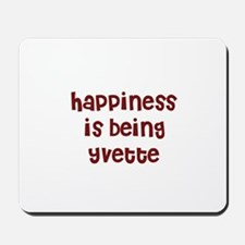 happiness is being Yvette Mousepad
