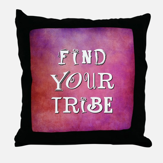 FIND YOUR TRIBE Throw Pillow