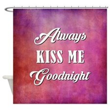 ALWAYS KISS ME... Shower Curtain