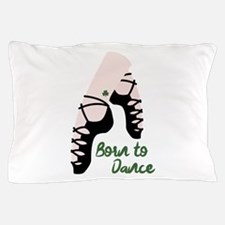 Born To Dance Pillow Case