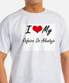 I love my Rafeiro Do Alentejo T-Shirt