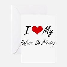 I love my Rafeiro Do Alentejo Greeting Cards