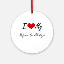 I love my Rafeiro Do Alentejo Round Ornament