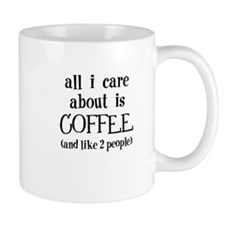 All I care about is coffee and like 2 people Mugs