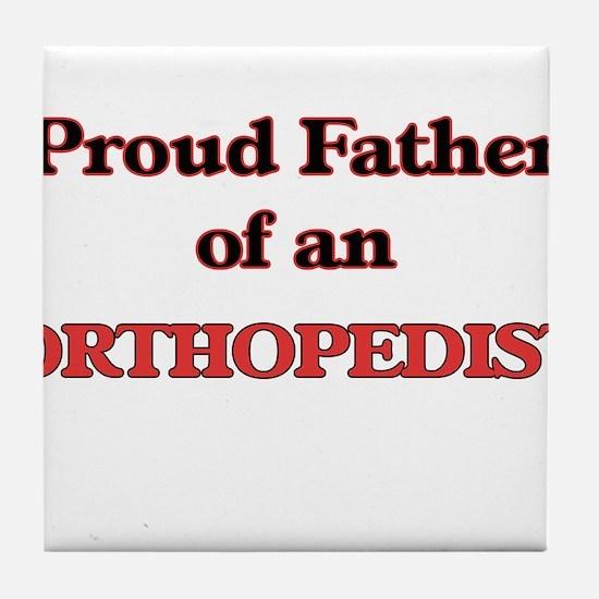 Proud Father of a Orthopedist Tile Coaster