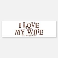 I Love my wife hunting Bumper Bumper Stickers