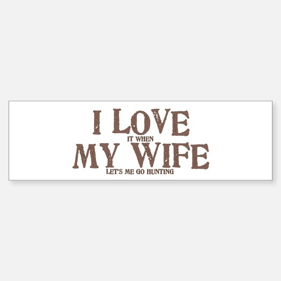 I Love my wife hunting Bumper Bumper Stickers
