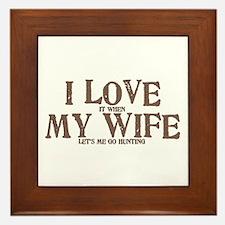 I Love my wife hunting Framed Tile