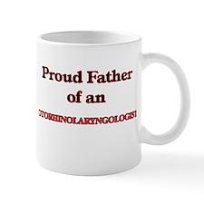 Proud Father of a Otorhinolaryngologist Mugs