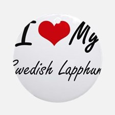 I love my Swedish Lapphund Round Ornament