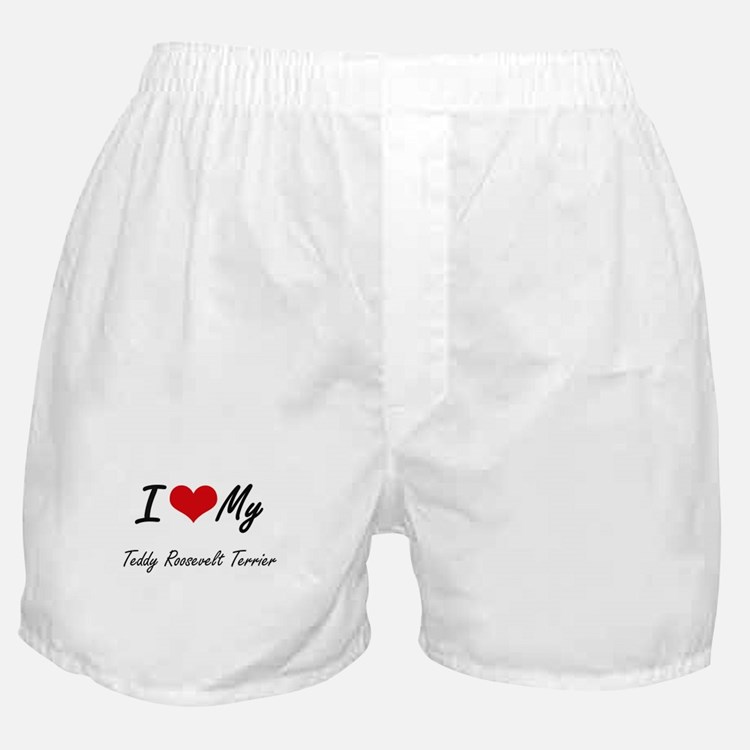 I love my Teddy Roosevelt Terrier Boxer Shorts